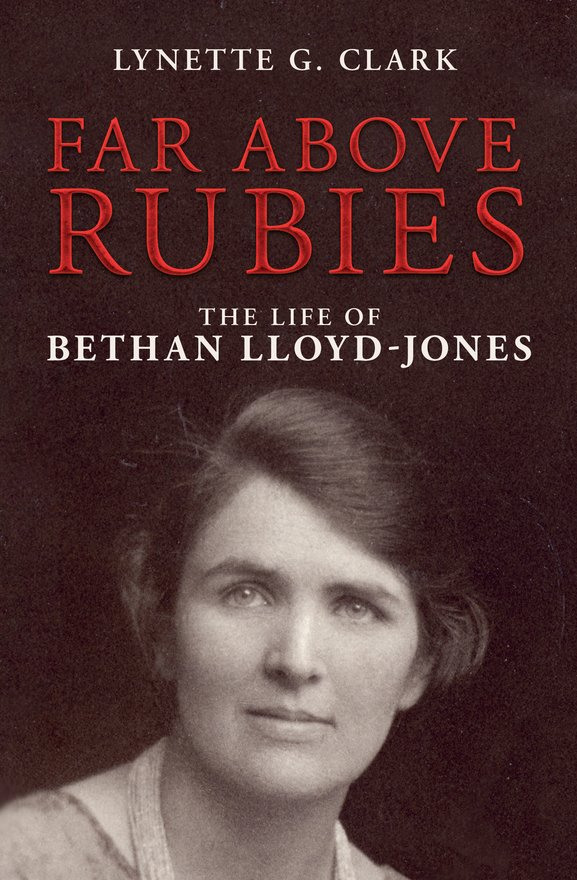 Far Above Rubies, The Life of Bethan Lloyd-Jones