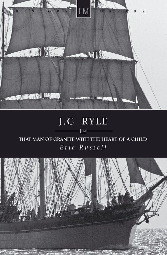 J.C. Ryle, That Man of Granite with the Heart of a Child