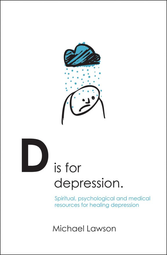 D Is for Depression, Spiritual, psychological and medical sources for healing depression
