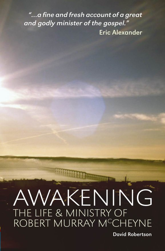 Awakening, The Life and Ministry of Robert Murray McCheyne