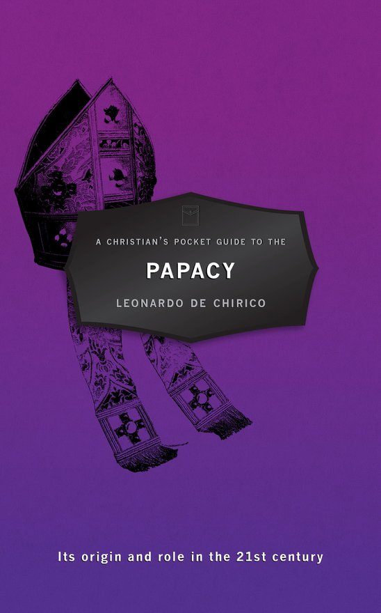 A Christian's Pocket Guide to the Papacy, Its origin and role in the 21st century