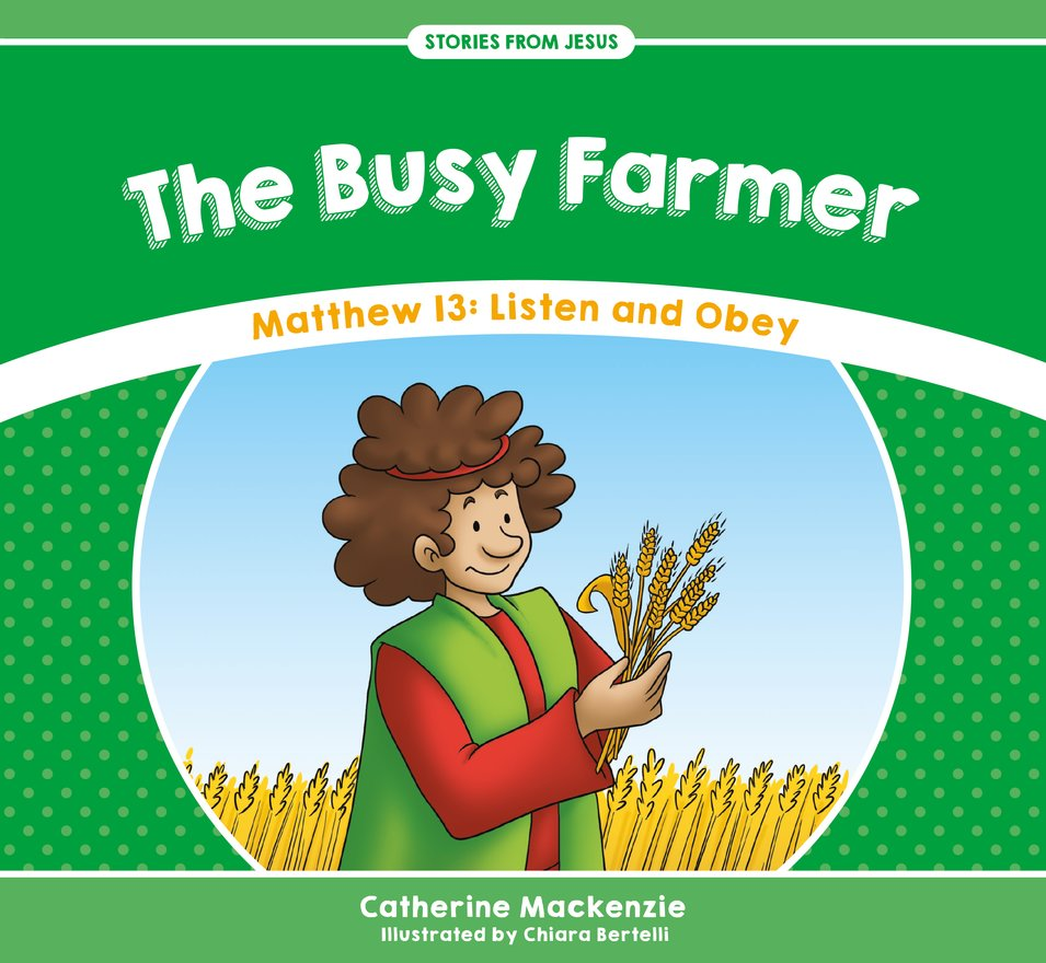 The Busy Farmer, Matthew 13: Listen and Obey