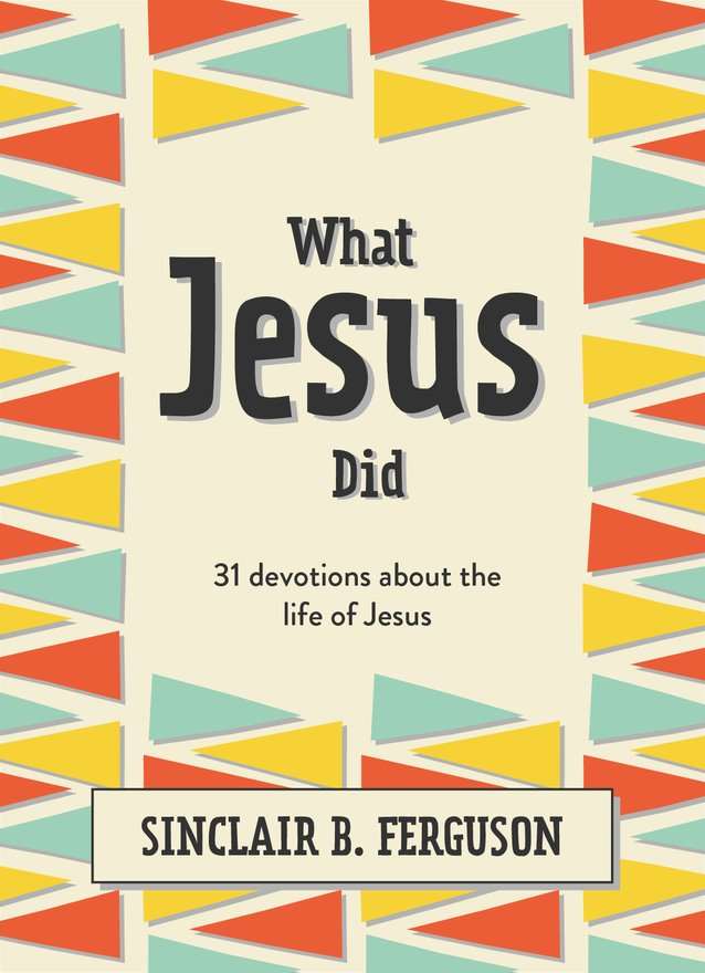What Jesus Did, 31 Devotions about the life of Jesus