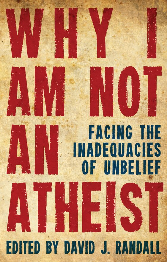 Why I am not an Atheist, Facing the Inadequacies of Unbelief