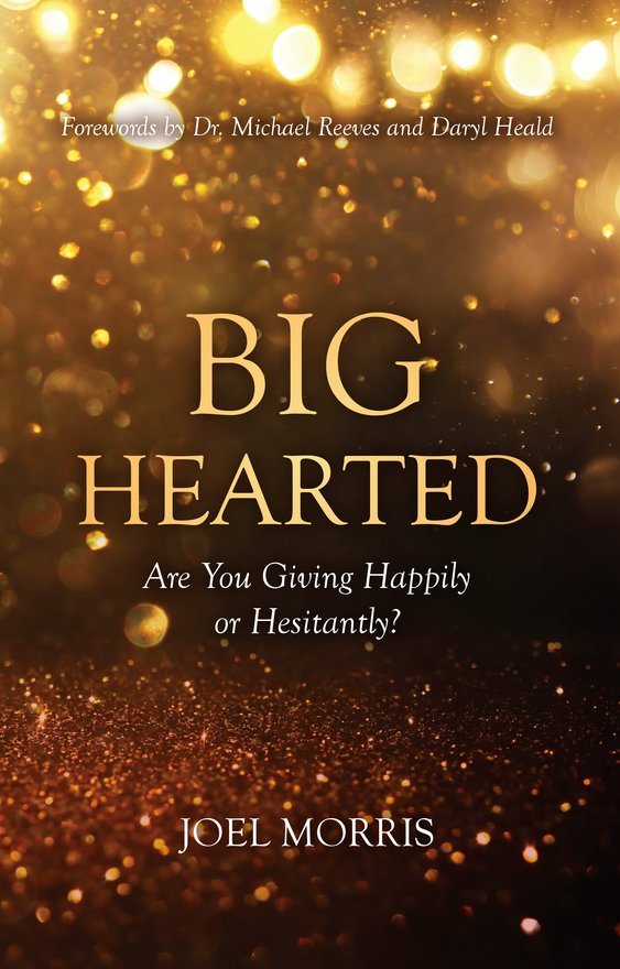 Big Hearted, Are You Giving Happily or Hesitantly?