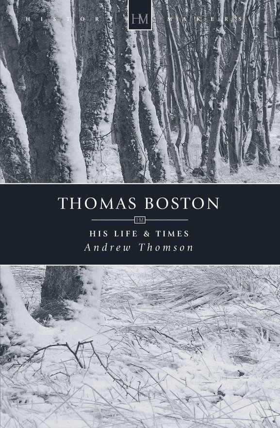 Thomas Boston, His Life & Times