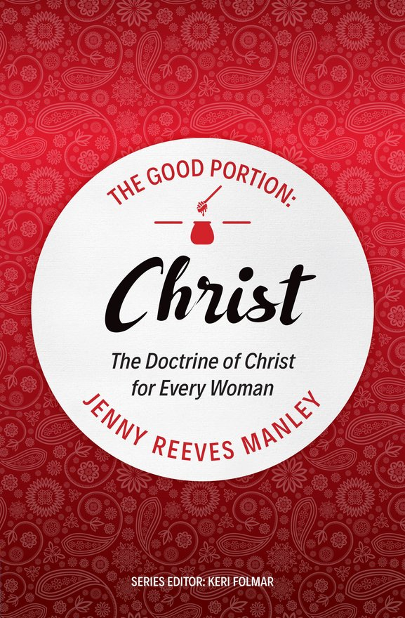 The Good Portion – Christ, The Doctrine of Christ for Every Woman
