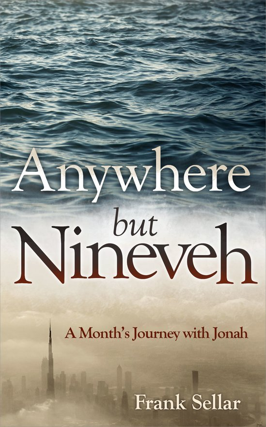 Anywhere But Nineveh, A Month's Journey with Jonah