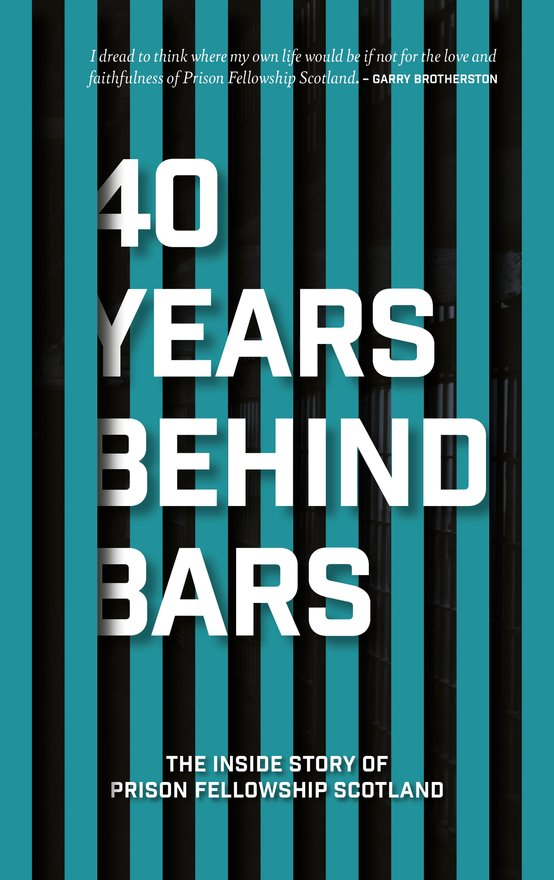 40 Years Behind Bars, The Inside Story of Prison Fellowship Scotland