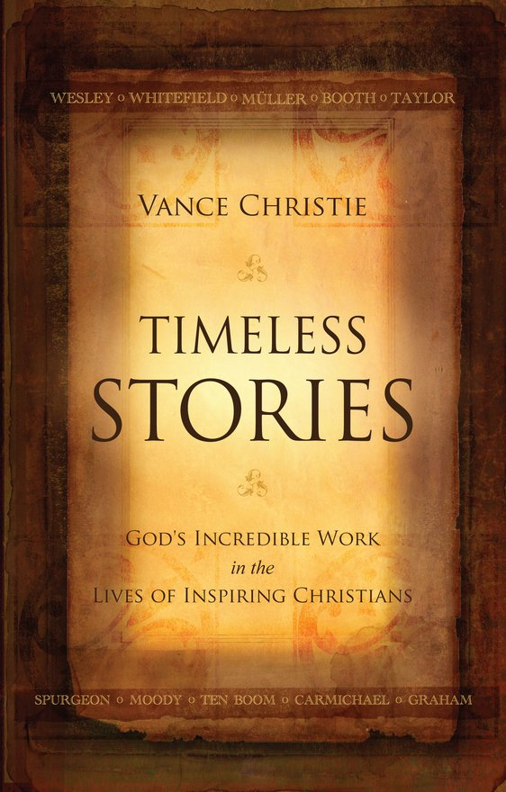 Timeless Stories, God's Incredible Work in the Lives of Inspiring Christians