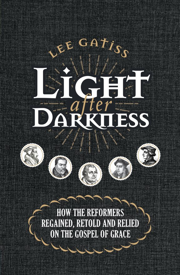 Light after Darkness, How the Reformers regained, retold and relied on the gospel of grace