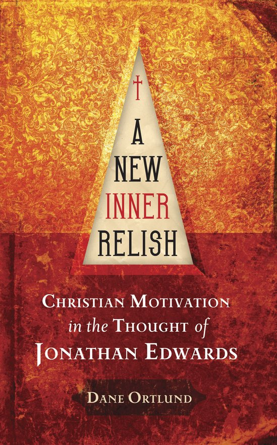 A New Inner Relish, Christian Motivation in the Thought of Jonathan Edwards