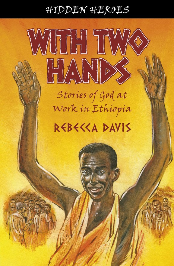 With Two Hands, True Stories of God at work in Ethiopia
