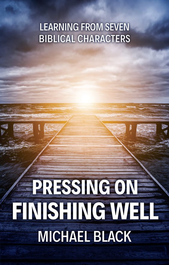 Pressing On, Finishing Well, Learning from Seven Biblical Characters