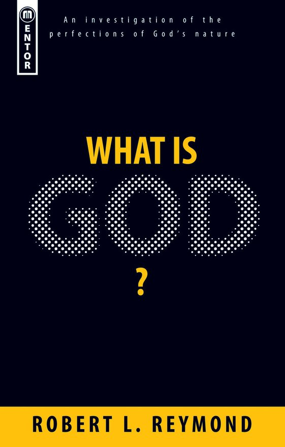 What Is God?, An investigation of the perfections of God?s nature