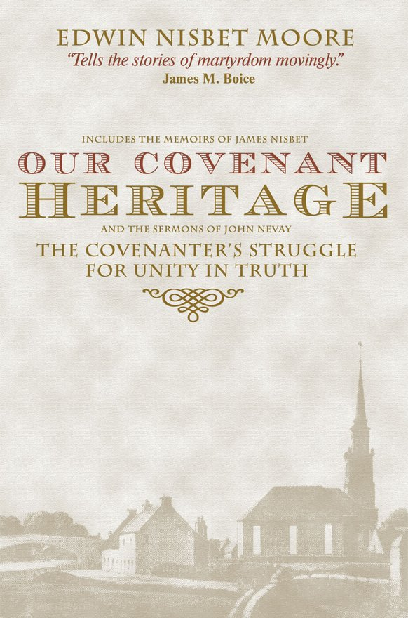 Our Covenant Heritage, The Covenanter's Struggle for Unity in Truth