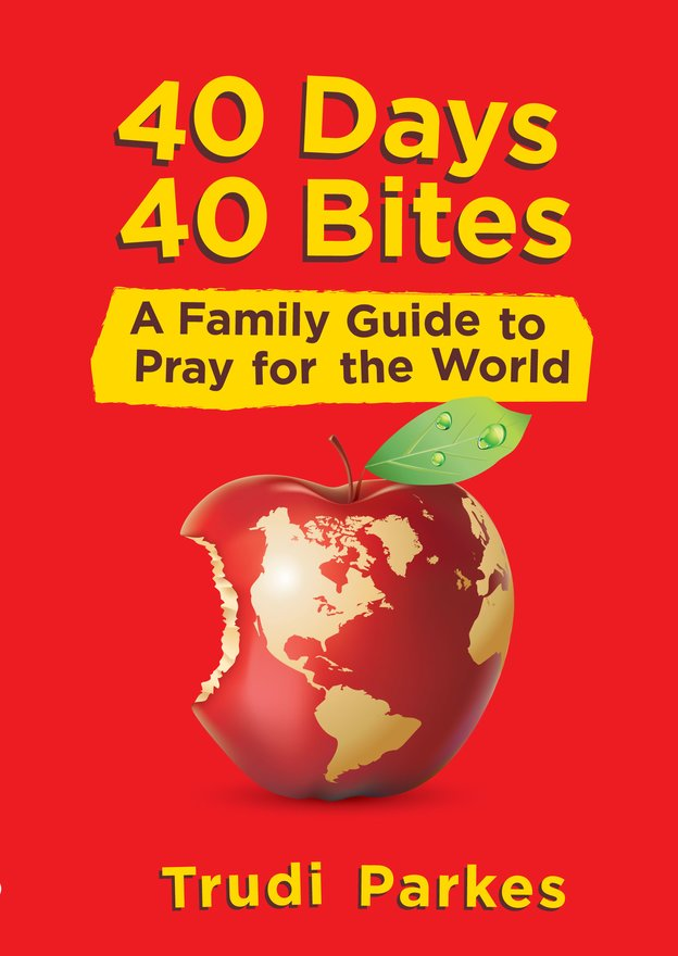 40 Days 40 Bites, A Family Guide to Pray for the World