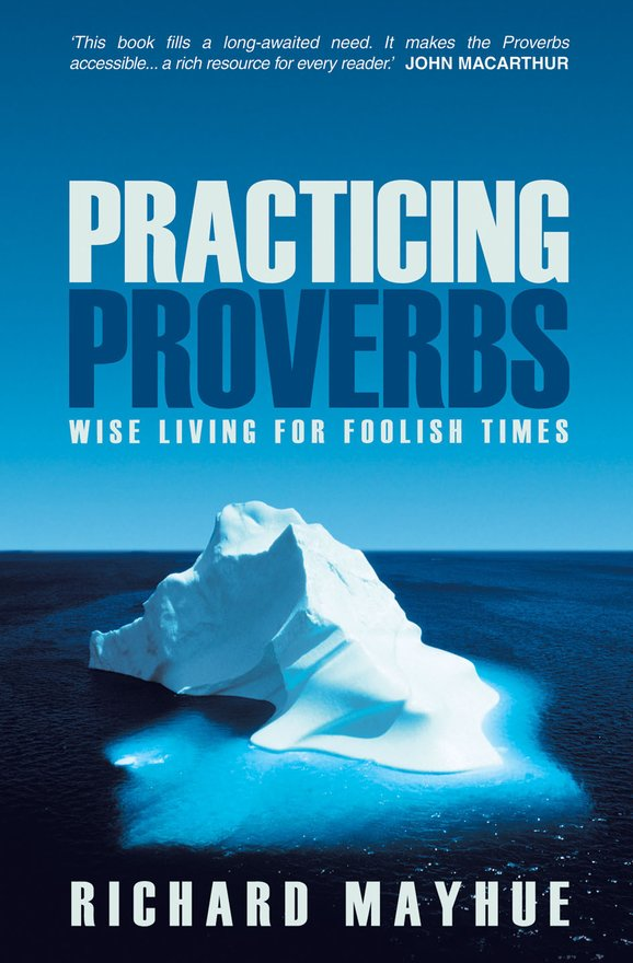 Practicing Proverbs, Wise Living for Foolish Times