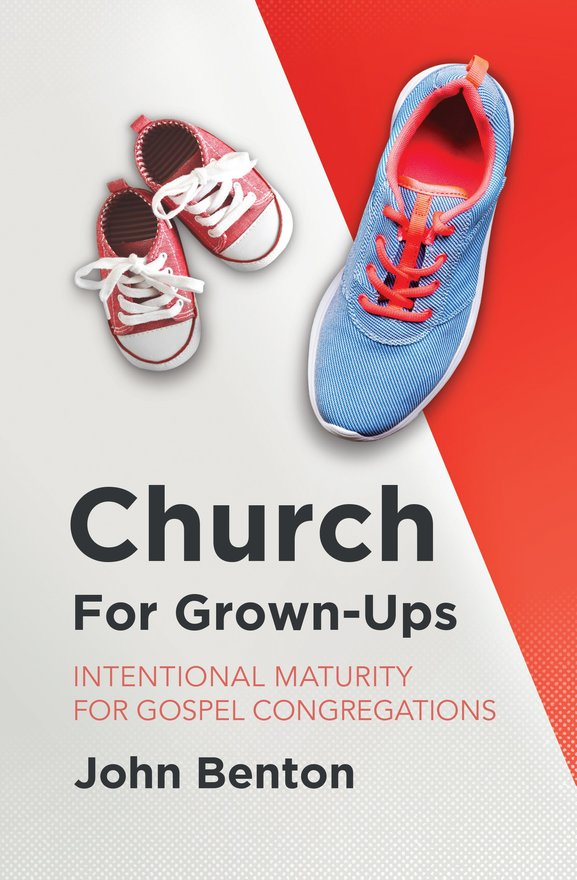 Church for Grown–Ups, Intentional Maturity for Gospel Congregations