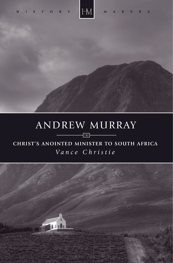 Andrew Murray, Christ?s Anointed Minister to South Africa