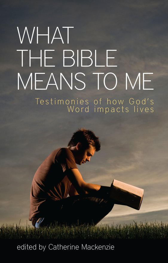 What the Bible Means to Me, Testimonies of How God's Word impacts Lives