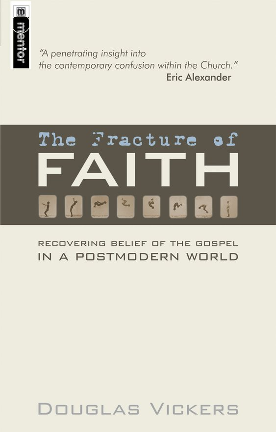 The Fracture of Faith, Recovering the Belief of the Gospel in a Post-modern world