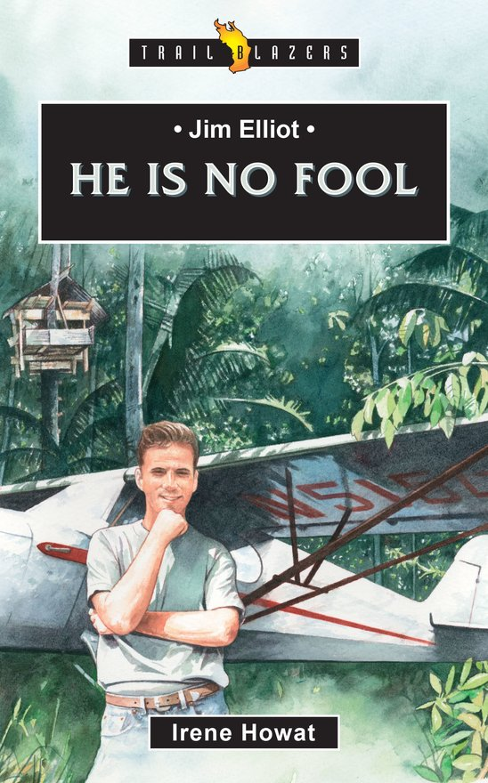 Jim Elliot,  He Is No Fool