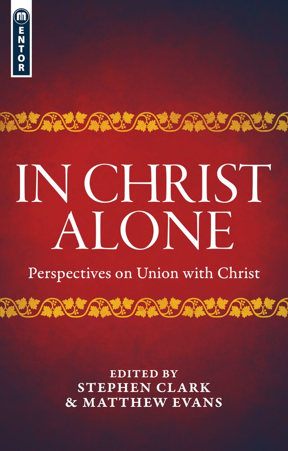 In Christ Alone, Perspectives on Union with Christ