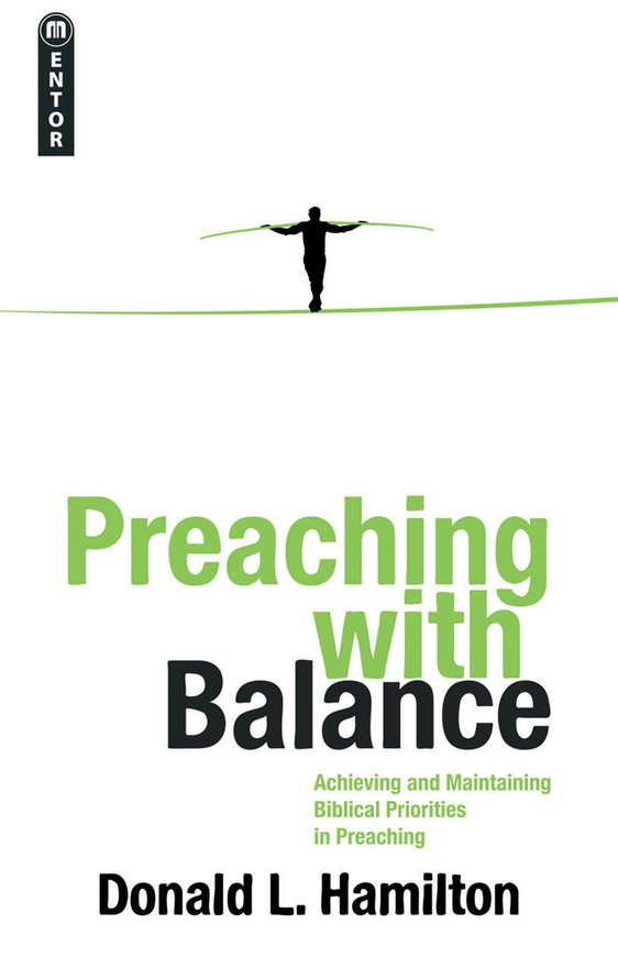 Preaching With Balance, Achieving and Maintaining Biblical Priorities in Preaching