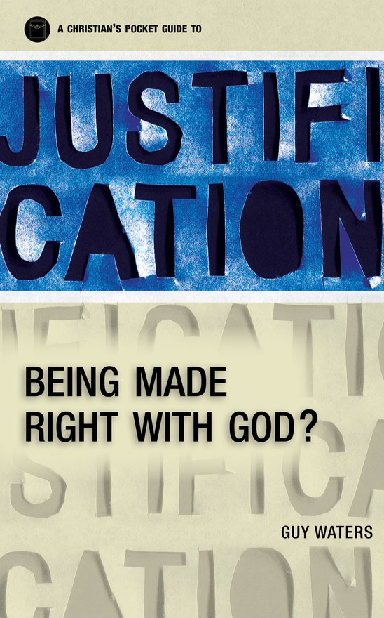 A Christian's Pocket Guide to Justification, Being made right with God?