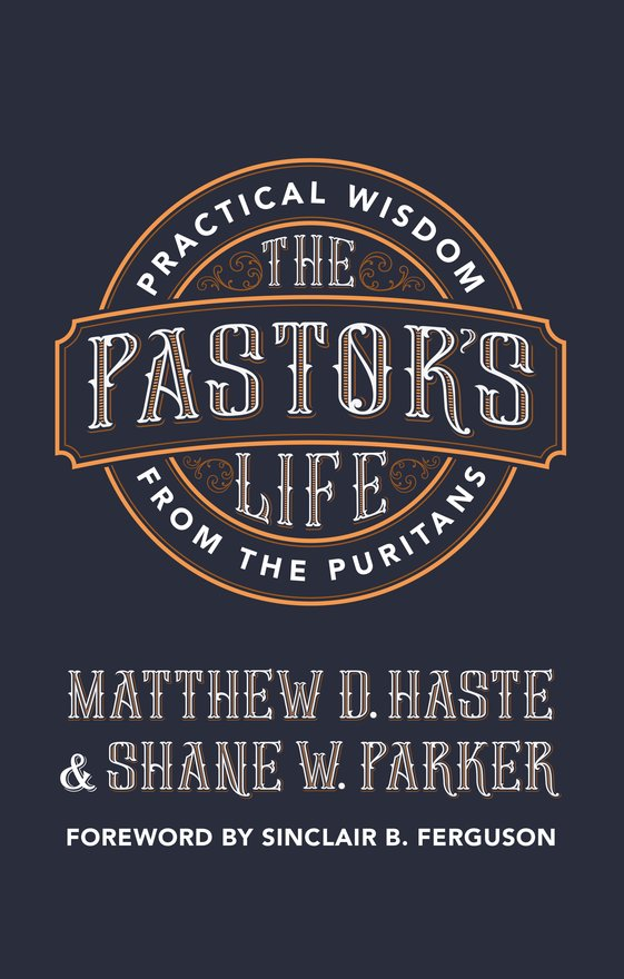 The Pastor's Life, Practical Wisdom from the Puritans