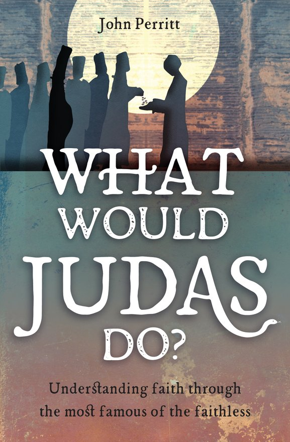 What Would Judas Do?, Understanding faith through the most famous of the faithless