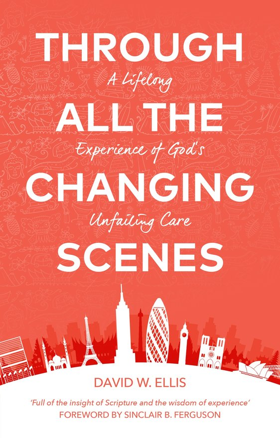 Through All The Changing Scenes, A Lifelong Experience of God's Unfailing Care