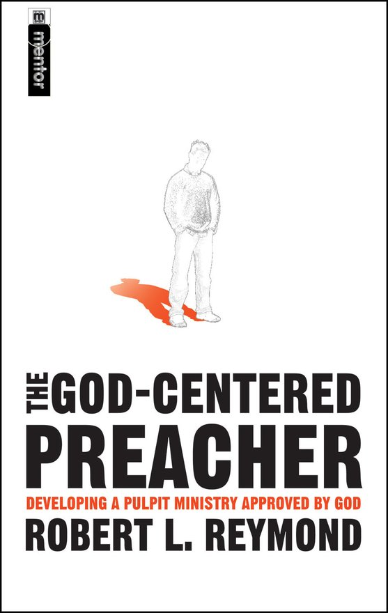 The God-Centered Preacher, Developing A Pulpit Ministry Approved by God