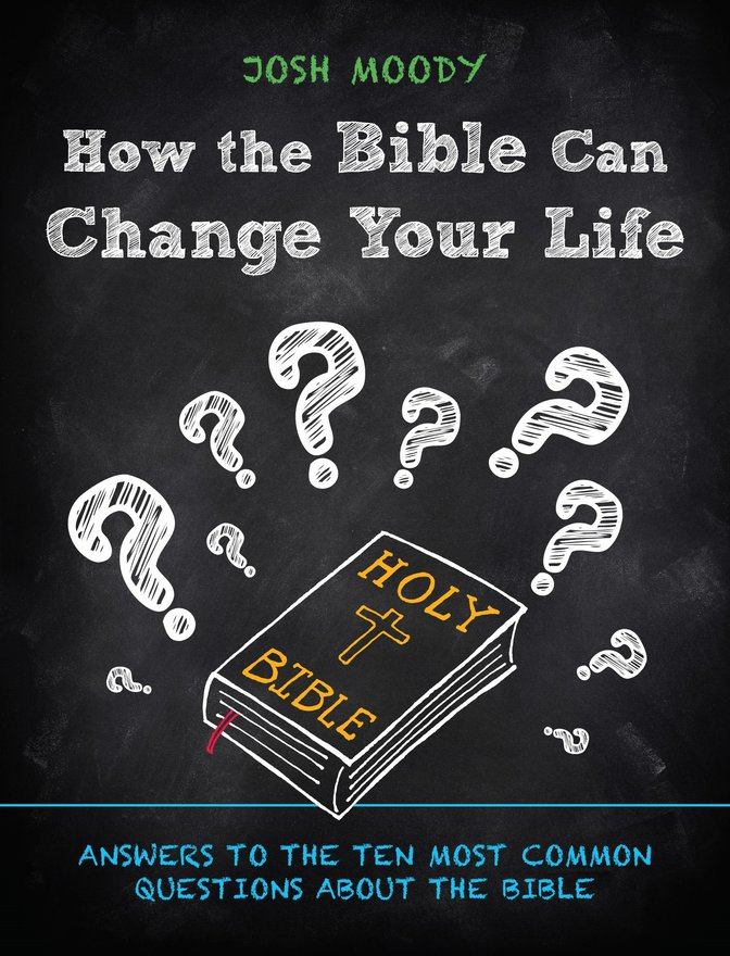 How the Bible Can Change Your Life, Answers to the Ten Most Common Questions about the Bible