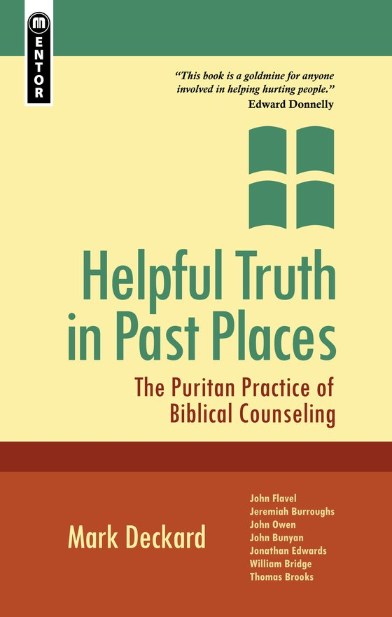 Helpful Truth in Past Places, The Puritan Practice of Biblical Counseling