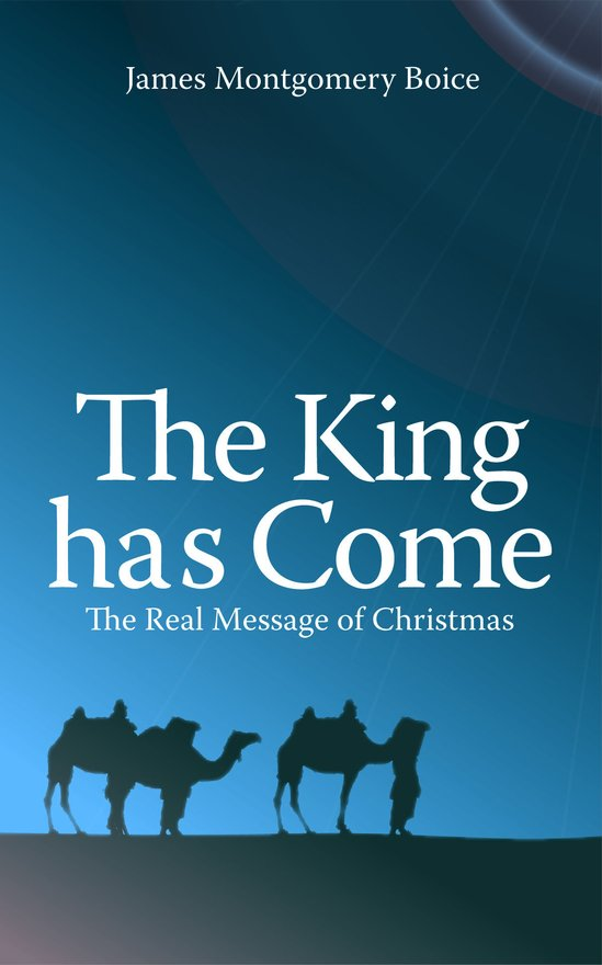 The King has Come, The Real Message of Christmas
