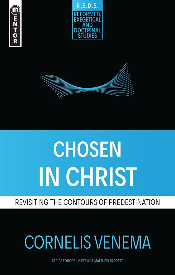 Chosen in Christ, Revisiting the Contours of Predestination