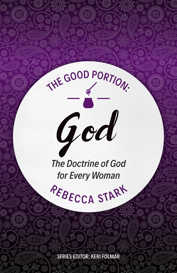 Good Portion – God, The Doctrine of God for Every Woman