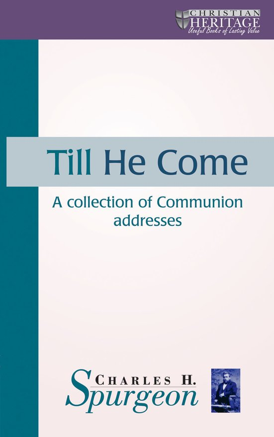 Till He Come, A collection of Communion addresses