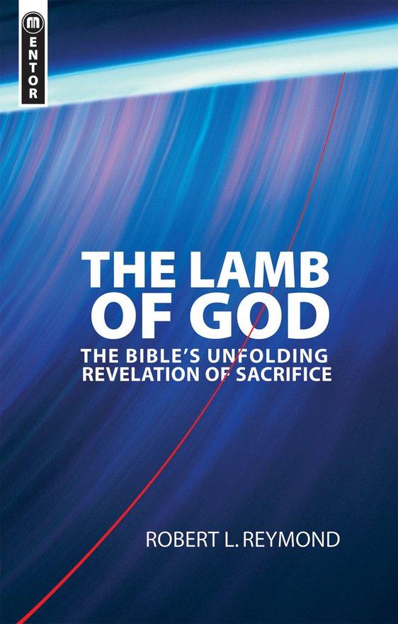 The Lamb of God, The Bible's unfolding revelation of Sacrifice