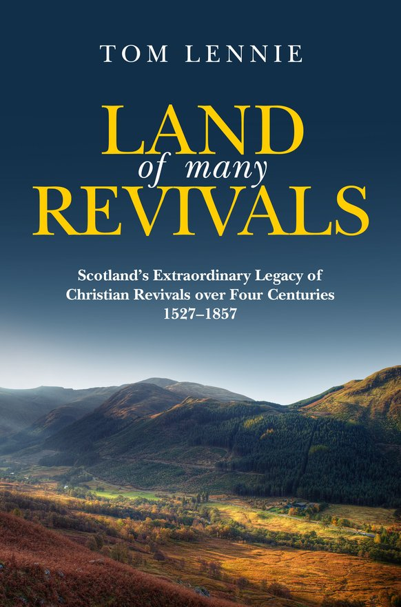 Land of Many Revivals, Scotland's Extraordinary Legacy of Christian Revivals over Four Centuries (1527–1857)