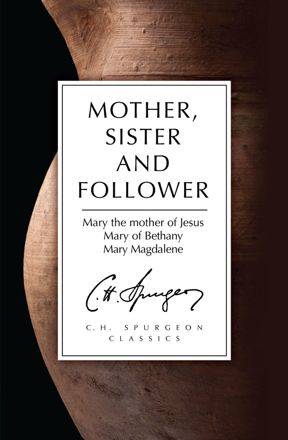 Mother, Sister and Follower, Mary the Mother of Jesus, Mary of Bethany, Mary Magdalene