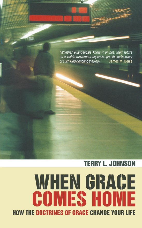 When Grace Comes Home, How the 'doctrines of grace' change your life