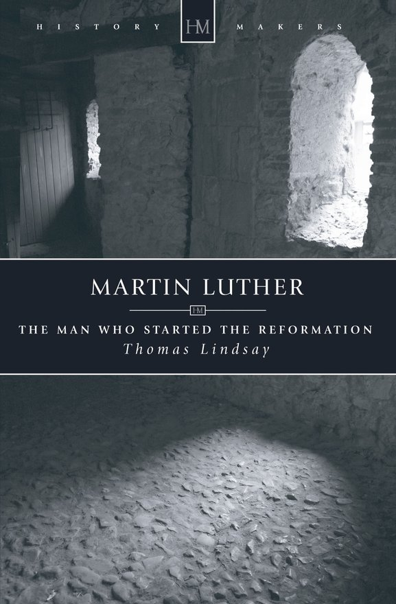 Martin Luther, The Man who Started the Reformation