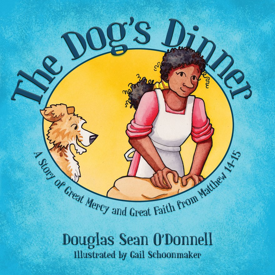 The Dog's Dinner, A Story of Great Mercy and Great Faith from Matthew 14-15