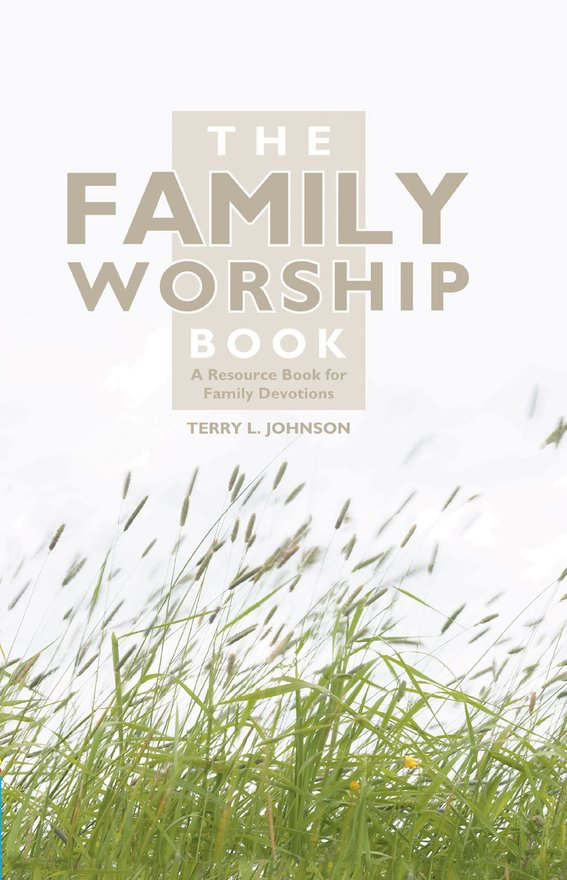 The Family Worship Book, A Resource Book for Family Devotions