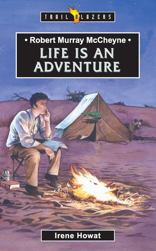 Robert Murray McCheyne, Life Is An Adventure