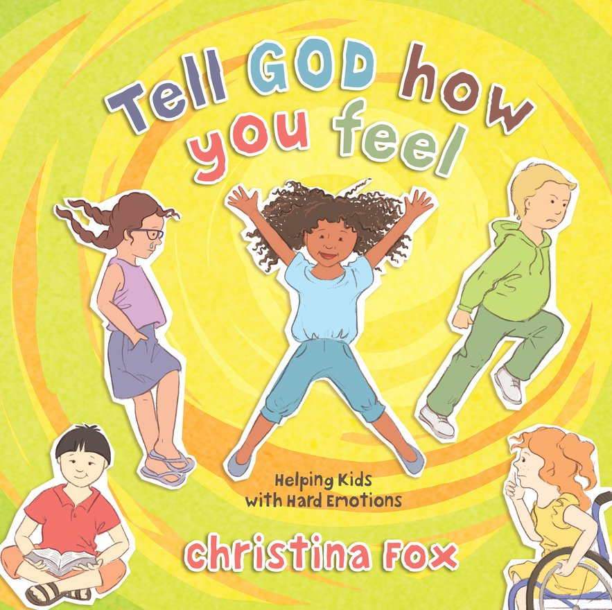 Tell God How You Feel, Helping Kids with Hard Emotions
