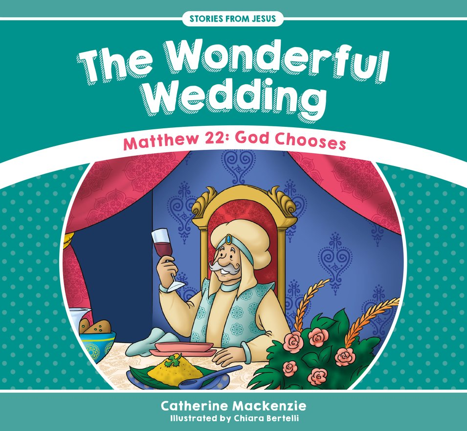 The Wonderful Wedding, Matthew 22: God Chooses